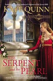 The Serpent And The Pearl: A Novel Of The Borgias by Kate Quinn