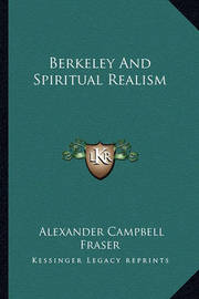 Berkeley and Spiritual Realism by Alexander Campbell Fraser