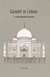 Wander in Colour - A Colouring Travel Journal by Claudia Chan