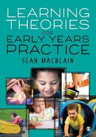 Learning Theories for Early Years Practice by Sean MacBlain