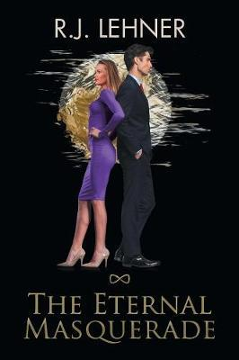 The Eternal Masquerade by R J Lehner