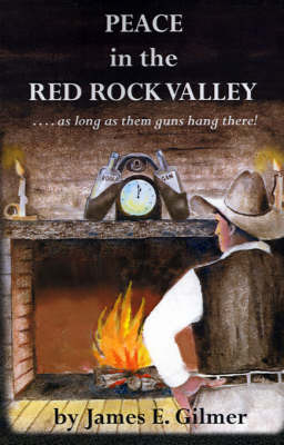 Peace in the Red Rock Valley: As Long as Them Guns Hang There by James E. Gilmer image