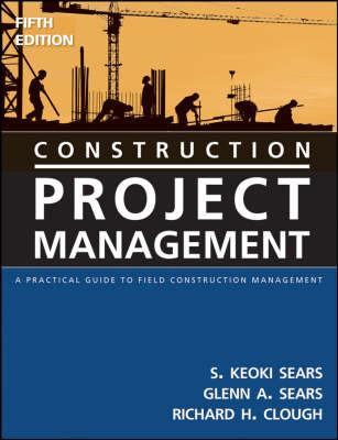 Construction Project Management: A Practical Guide to Field Construction Management by Richard H. Clough image