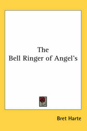 The Bell Ringer of Angel's by Bret Harte