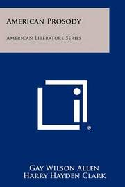 American Prosody: American Literature Series by Gay Wilson Allen