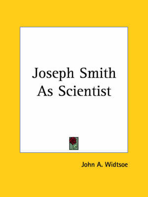 Joseph Smith as Scientist (1908) by John A Widtsoe