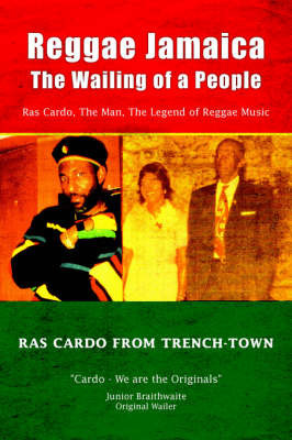 Reggae Jamaica - The Wailing of a People: Ras Cardo, the Man, the Legend of Reggae Music by Ras Cardo