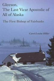 Gleeson, the Last Vicar Apostolic of All of Alaska by Carol Louise Hiller image