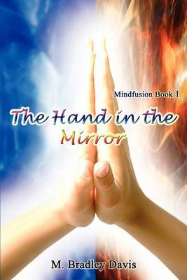 The Hand in the Mirror: Mindfusion Book 1 by M. Bradley Davis image