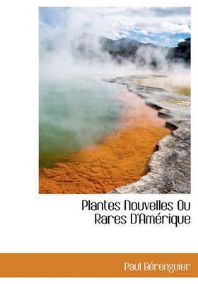 Plantes Nouvelles Ou Rares D'Amrique by Paul Brenguier