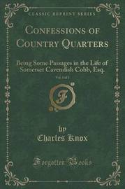 Confessions of Country Quarters, Vol. 1 of 3 by Charles Knox