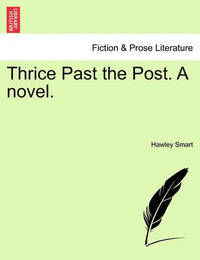 Thrice Past the Post. a Novel. by Hawley Smart