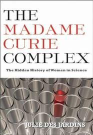 The Madame Curie Complex by Julie Des Jardins image