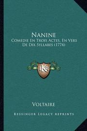 Nanine: Comedie En Trois Actes, En Vers de Dix Syllabes (1774) by Voltaire