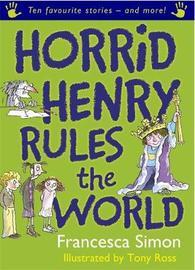 Horrid Henry Rules the World by Francesca Simon image