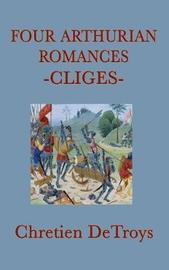 Four Arthurian Romances -Cliges- by Chretien DeTroys image