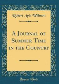 A Journal of Summer Time in the Country (Classic Reprint) by Robert Aris Willmott