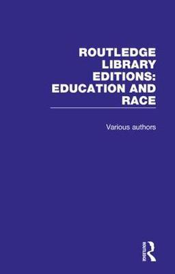 Routledge Library Editions: Education and Race by Various ~