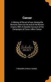 Caesar by Theodore Ayrault Dodge