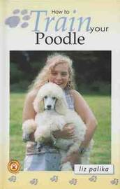 How to Train Your Poodle by Liz Palika image