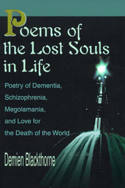Poems of the Lost Souls in Life: Poetry of Dementia, Schizophrenia, Megolamania, and Love for the Death of the World by Demien Blackthorne