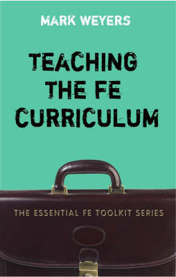 Teaching the FE Curriculum by Mark Weyers