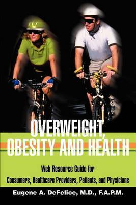 Overweight, Obesity and Health: Web Resource Guide for Consumers, Healthcare Providers, Patients, and Physicians by Benjamin A. DeFelice image