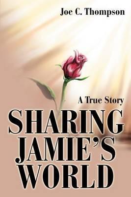 Sharing Jamie's World: A True Story by joe c thompson