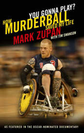 Murderball: The Sport That Saved My Life by Mark Zupan image
