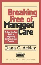 Breaking Free of Managed Care by Dana C. Ackley