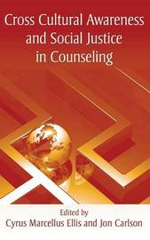 Cross Cultural Awareness and Social Justice in Counseling by Cyrus Marcellus Ellis