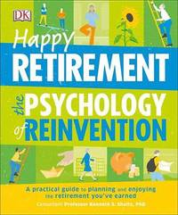 Happy Retirement: The Psychology of Reinvention by DK