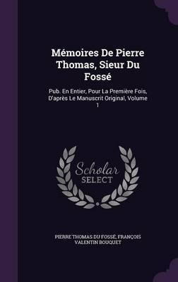 Memoires de Pierre Thomas, Sieur Du Fosse by Pierre Thomas Du Fosse image