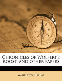 Chronicles of Wolfert's Roost, and Other Papers by Washington Irving