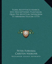 Flora Aegyptiaco-Arabica, Sive Descriptiones Plantarum, Quas Per Aegyptum Inferiorem Et Abrabiam Felicem (1775) by Carsten Niebuhr