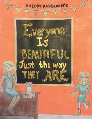 Everyone Is Beautiful Just the Way They Are by Shelby Knobloch