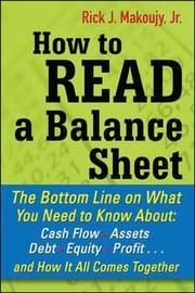 How to Read a Balance Sheet: The Bottom Line on What You Need to Know about Cash Flow, Assets, Debt, Equity, Profit...and How It all Comes Together by Rick Makoujy