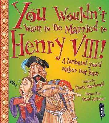 You Wouldn't Want To Be Married To Henry VIII! by Fiona MacDonald image
