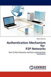 Authentication Mechanism for P2P Networks by Reena Sharma