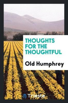 Thoughts for the Thoughtful by Old Humphrey image