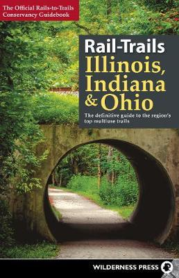 Rail-Trails Illinois, Indiana, and Ohio by Rails-To-Trails-Conservancy