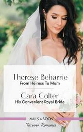 From Heiress to Mum/His Convenient Royal Bride by Therese Beharrie
