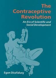 The Contraceptive Revolution: An Era of Scientific and Social Development by E. Diczfalusy image