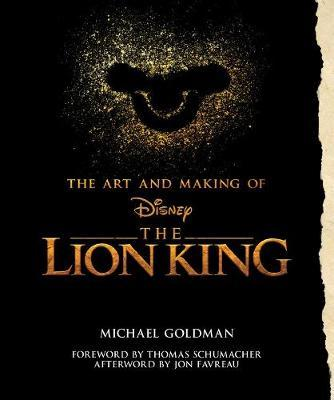 The Art And Making Of The Lion King: Foreword By Thomas Schumacher, Afterword By Jon Favreau by Michael Goldman