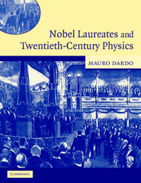 Nobel Laureates and Twentieth-Century Physics by Mauro Dardo image