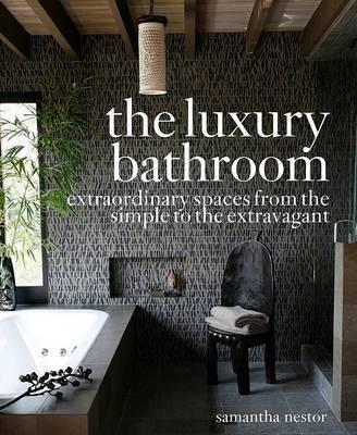 The Luxury Bathroom by Samantha Nestor
