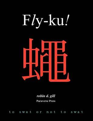 Fly-ku! by Robin D Gill