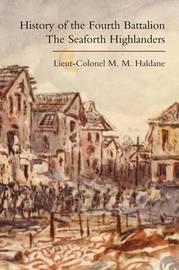 History of the Fourth Battalion the Seaforth Highlanders by M.M. Haldane