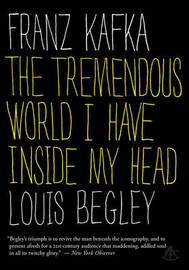 Franz Kafka: The Tremendous World I Have Inside My Head by Louis Begley image