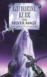 The Silver Mage (Silver Wyrm #4 - Deverry) by Katharine Kerr
